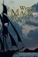 Where Magic Dwells by Archer, Andrea