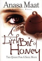 A Little Bit of Honey: The Quest For A Soul Mate by Maat, anasa