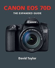 Canon EOS 70D: The Expanded Guide by Taylor, David