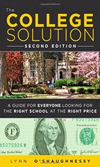 The College Solution: A Guide for Everyone Looking for the Right School at the Right Price by O'Shaughnessy, Lynn