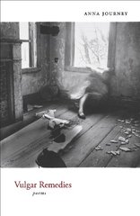 Vulgar Remedies: Poems by Journey, Anna