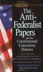 The Anti-Federalist Papers and the Constitutional Convention Debates by Ketcham, Ralph (EDT)