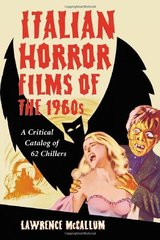 Italian Horror Films of the 1960s: A Critical Catalog of 62 Chillers by McCallum, Lawrence