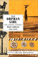 The Orphan Girl and Other Stories: West African Folk Tales by Offodile, Buchi