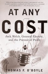 At Any Cost: Jack Welch, General Electric, and the Pursuit of Profit by O'Boyle, Thomas F.