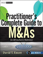 Practitioner's Complete Guide to M&As: An All-Inclusive Reference by Emott, David T.
