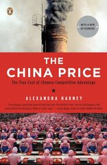 The China Price: The True Cost of Chinese Competive Advantage by Harney, Alexandra