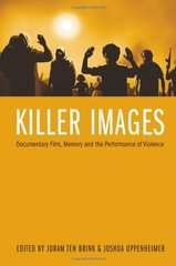 Killer Images: Documentary Film, Memory and the Performance of Violence by Brink, Joram Ten (EDT)/ Oppenheimer, Joshua (EDT)