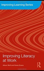 Improving Literacy at Work by Wolf, Alison/ Evans, Karen/ Ananiadou, Katerina (CON)/ Aspin, Liam (CON)/ Jenkins, Andrew (CON)
