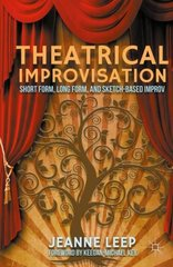 Theatrical Improvisation: Short Form, Long Form, and Sketch-Based Improv by Leep, Jeanne/ Key, Keegan-Michael (FRW)