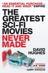 The Greatest Sci-Fi Movies Never Made: Updated Edition by Hughes, David/ Giger, H.R. (FRW)/ Knowles, Harry (AFT)