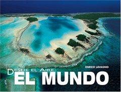 Desde El Aire / From the Sky: El Mundo / The World by Lavagno, Enrico