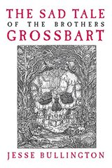 The Sad Tale of the Brothers Grossbart by Bullington, Jesse