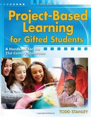Project-Based Learning for Gifted Students: A Handbook for the 21st-Century Classroom by Stanley, Todd