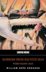 Horrors from Haunted Seas: Weird Oceanic Tales by Hodgson, William Hope