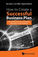 How to Create a Successful Business Plan: For Academics, Scientists, and Students by Galai, Dan/ Lior Hillel/ Daphna Wiener