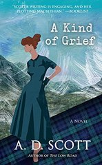 A Kind of Grief by Scott, A. D.