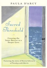 Sacred Threshold: Crossing the Inner Barriers to Deeper Love by D'Arcy, Paula