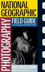 National Geographic Photography Field Guide: Digital Black & White by Olsenius, Richard