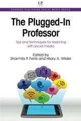 The Plugged-In Professor: Tips and Techniques for Teaching With Social Media by Ferris, Sharmila Pixy (EDT)/ Wilder, Hilary Anne (EDT)