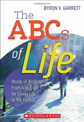 The ABCs of Life: Words of Wisdom-from A to Z-for Living Life to the Fullest by Garrett, Byron V.