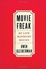 Movie Freak: My Life Watching Movies by Gleiberman, Owen
