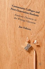 Community Colleges and First-Generation Students: Academic Discourse in the Writing Classroom by Osborn, Jan