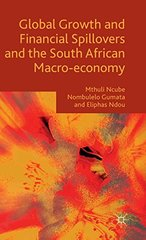 Global Growth and Financial Spillovers and the South African Macro-Economy by Ncube, Mthuli/ Gumata, Nombulelo/ Ndou, Eliphas