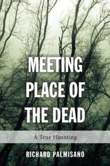 Meeting Place of the Dead: A True Haunting by Palmisano, Richard/ Roe, Peter (FRW)