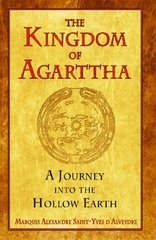 The Kingdom of Agarttha: A Journey into the Hollow Earth by Saint-yves D'alveydre, Marquis Alexandre/ Graham, Jon E. (TRN)/ Godwin, Joscelyn (INT)