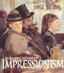 Impressionism: Art, Leisure, and Parisian Society by Herbert, Robert L.