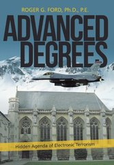 Advanced Degrees: Hidden Agenda of Electronic Terrorism by Ford, Roger G., Ph.d.