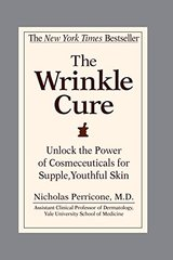 The Wrinkle Cure: Unlock the Power of Cosmeceuticals for Supple, Youthful Skin by Perricone, Nicholas