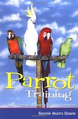 Parrot Training: A Guide to Taming and Gentling Your Avian Companion by Doane, Bonnie Munro