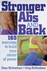 Stronger Abs and Back: 165 Exercises to Build Your Center of Power by Brittenham, Dean/ Brittenham, Greg