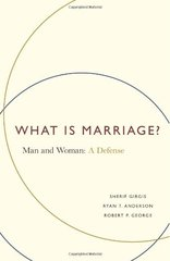 What Is Marriage?: Man and Woman: A Defense by Girgis, Sherif/ Anderson, Ryan T./ George, Robert P.
