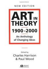 Art in Theory 1900-2000: An Anthology of Changing Ideas by Harrison, Charles (EDT)/ Wood, Paul (EDT)
