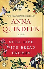 Still Life With Bread Crumbs by Quindlen, Anna