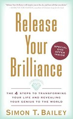 Release Your Brilliance: The 4 Steps to Transforming Your Life and Revealing Your Genius to the World by Bailey, Simon T.