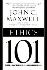 Ethics 101: What Every Leader Needs to Know by Maxwell, John C.