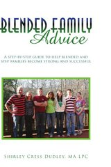 Blended Family Advice: A Step-by-step Guide to Help Blended and Step Families Become Strong and Successful by Cress Dudley, Shirley
