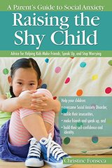 Raising the Shy Child: A Parent's Guide to Social Anxiety: Advice for Helping Kids Make Friends, Speak Up, and Stop Worrying by Fonseca, Christine