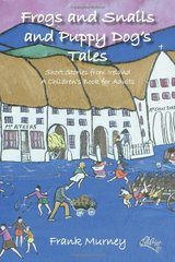 Frogs and Snails and Puppy Dog's Tales: Short Stories from Ireland a Children's Book for Adults by Murney, Frank
