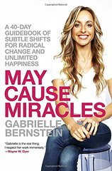 May Cause Miracles: A 40-Day Guidebook of Subtle Shifts for Radical Change and Unlimited Happiness by Bernstein, Gabrielle