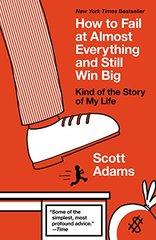 How to Fail at Almost Everything and Still Win Big: Kind of the Story of My Life by Adams, Scott