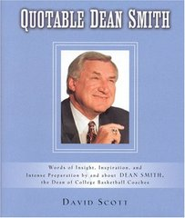 Quotable Dean Smith: Words of Insight, Inspiration, and Intense Preparation By and About Dean Smith, The Dean of college Basketball Coaches by Scott, David