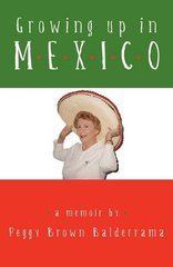 Growing Up in Mexico by Balderrama, Peggy Brown