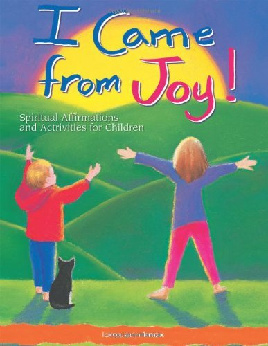 I Came from Joy!: Spiritual Affirmations and Activities for Children by Knox, Lorna Ann