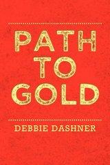 Path to Gold by Dashner, Debbie