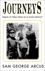 Journeys: Sequel to Deja Views of an Aging Orphan by Arcus, Sam George